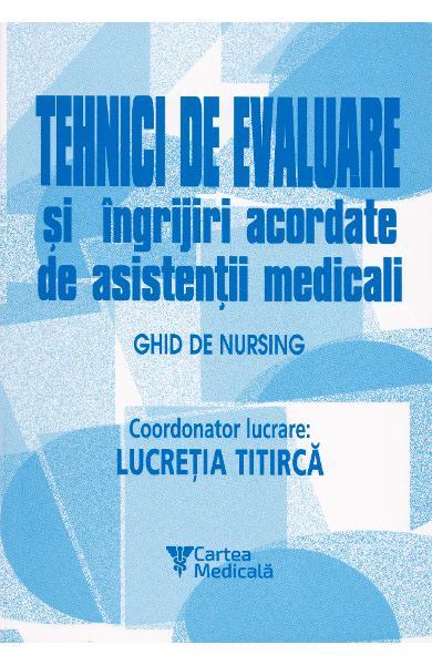 Tehnici de evaluare și îngrijiri acordate de asistenții medicali lucretia titirca pagina de nursing amg